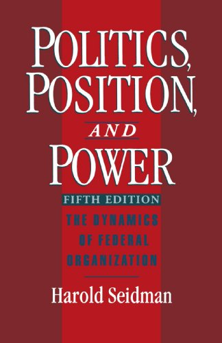 Politics, Position, and Power: The Dynamics of Federal Organization - Harold Seidman