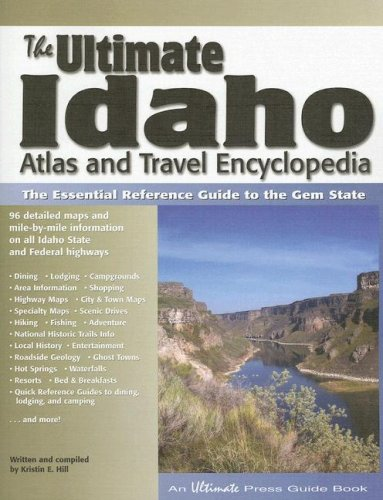 The Ultimate Idaho Atlas and Travel Encyclopedia, 1st Edition - Kristin E Hill