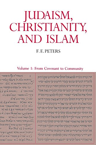Judaism, Christianity, and Islam, Volume 1: From Covenant to Community - F. E. Peters
