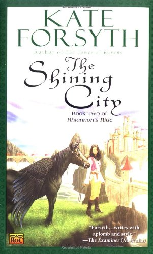 The Shining City: Book Two of Rhiannon's Ride - Kate Forsyth