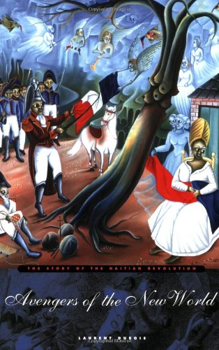 Avengers of the New World: The Story of the Haitian Revolution - Laurent Dubois