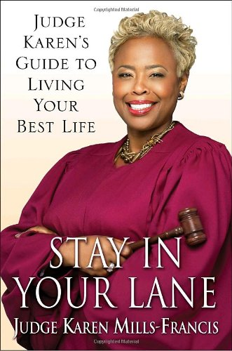 Stay in Your Lane: Judge Karen's Guide to Living Your Best Life - Karen Mills-Francis