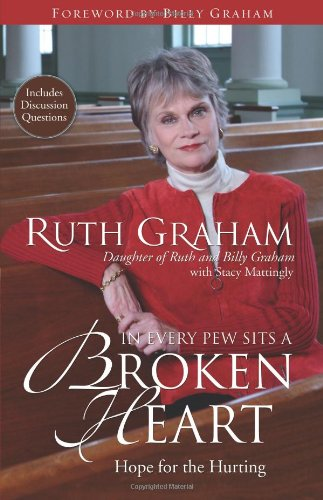 In Every Pew Sits a Broken Heart: Hope for the Hurting - Ruth Graham
