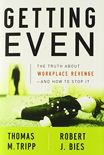 Getting Even: The Truth About Workplace Revenge--And How to Stop It - Thomas M. Tripp; Robert J. Bies