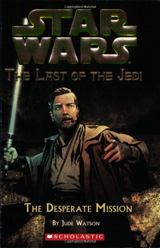 Star Wars: The Last of the Jedi #1: The Desperate Mission - Jude Watson
