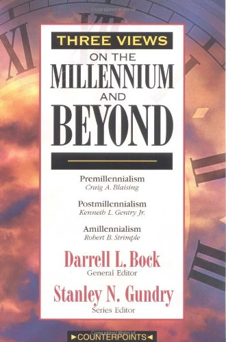 Three Views on the Millennium and Beyond - Stanley N. Gundry; Darrell L. Bock; Kenneth L. Gentry Jr.; Robert B. Strimple; Craig A. Blaising
