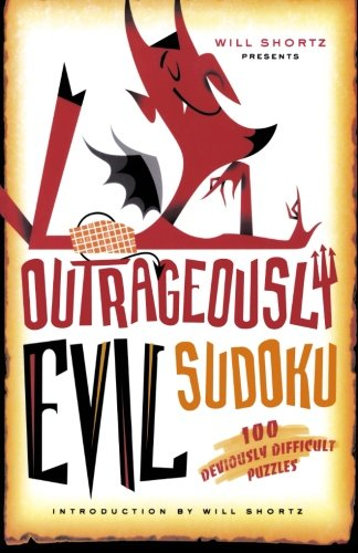 Will Shortz Presents Outrageously Evil Sudoku: 100 Deviously Difficult Puzzles - Will Shortz; Will Shortz