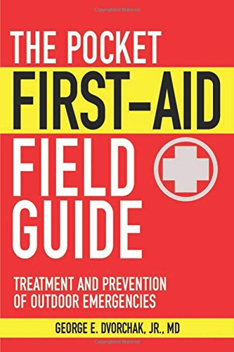 The Pocket First-Aid Field Guide: Treatment and Prevention of Outdoor Emergencies (Skyhorse Pocket Guides) - George E. Dvorchak