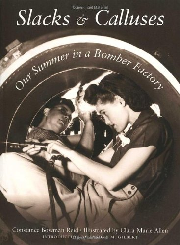 Slacks and Calluses: Our Summer in a Bomber Factory - Constance Bowman Reid