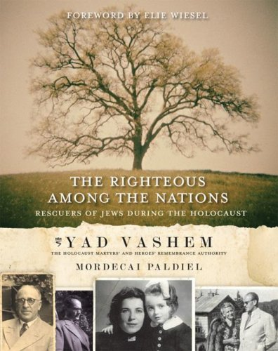 The Righteous Among the Nations: Rescuers of Jews During the Holocaust - Mordecai Paldiel