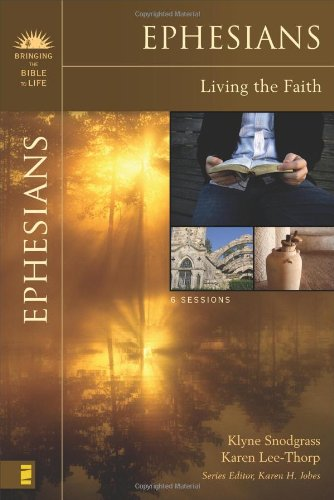 Ephesians: Living the Faith (Bringing the Bible to Life) - Klyne Snodgrass; Karen Lee-Thorp