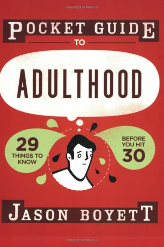 Pocket Guide to Adulthood: 29 Things to Know Before You Hit 30 - Jason Boyett