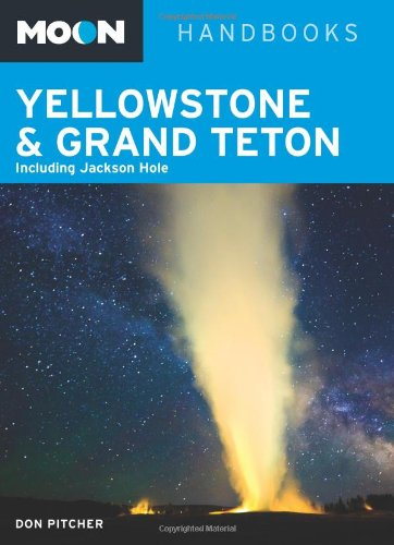 Moon Yellowstone & Grand Teton: Including Jackson Hole - Don Pitcher