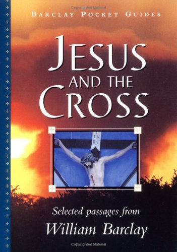 Jesus and the Cross (Pocket Guide) (The William Barclay Pocket Guides) - William Barclay