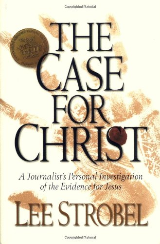 The Case for Christ: A Journalist's Personal Investigation of the Evidence for Jesus - Lee Strobel