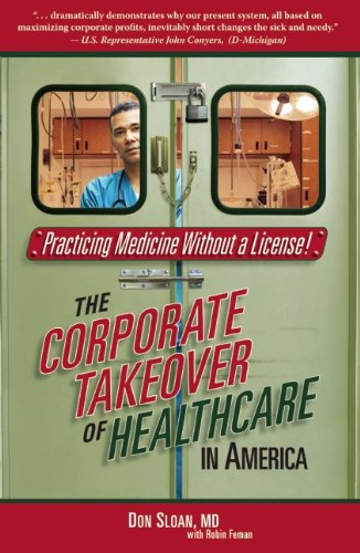 Practicing Medicine Without a License: The Corporate Takeover of Healthcare in America - M.D. Don Sloan