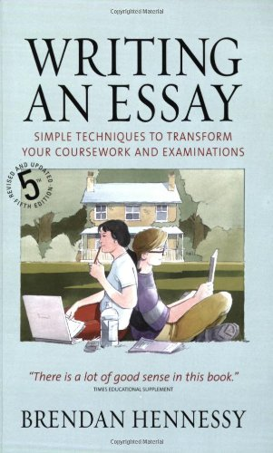 Writing an Essay: Simple Techniques to Transform Your Coursework and Examinations - Brendan Hennessy