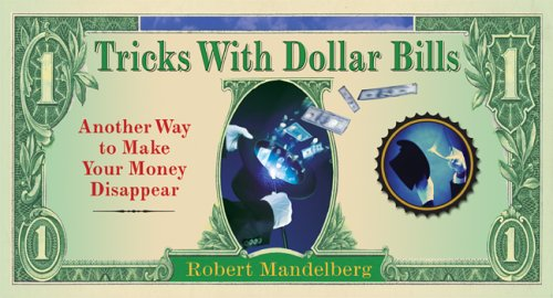 Tricks With Dollar Bills: Another Way to Make Your Money Disappear - Robert Mandelberg