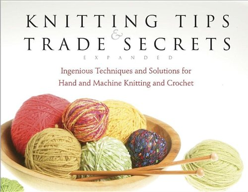 Knitting Tips  &  Trade Secrets: Clever Solutions for Better Hand Knitting, Machine Knitting and Crocheting - Editors of Threads