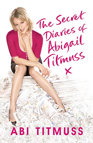 The Secret Diaries of Abigail Titmuss - Abi Titmuss