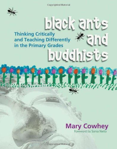 Black Ants and Buddhists: Thinking Critically and Teaching Differently in the Primary Grades - Mary Cowhey