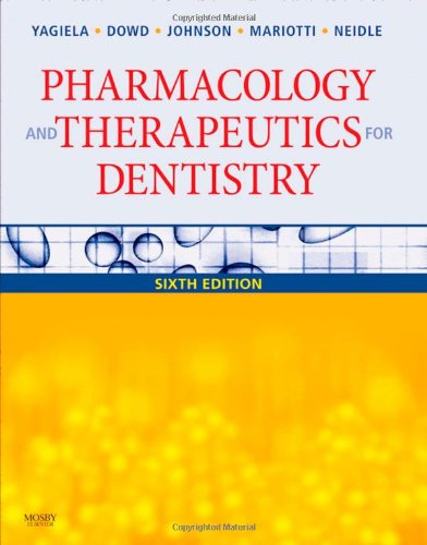 Pharmacology and Therapeutics for Dentistry, 6e - John A. Yagiela DDS PhD; Frank J. Dowd DDS PhD; Bart Johnson DDS MS; Angelo Mariotti DDS PhD; Enid A. Neidle P