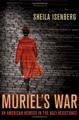 Muriel's War: An American Heiress in the Nazi Resistance - Sheila Isenberg
