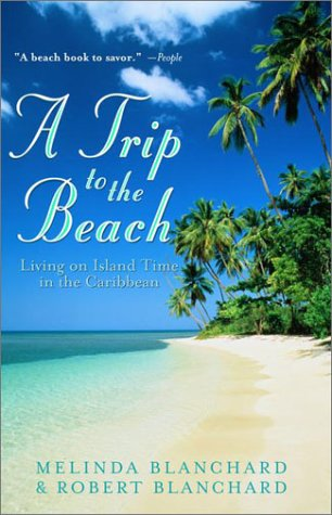 A Trip to the Beach: Living on Island Time in the Caribbean - Melinda Blanchard, Robert Blanchard