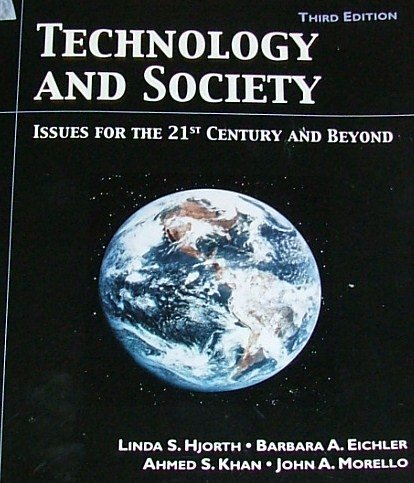 Technology and Society (3rd Edition) - Linda S. Hjorth, Barbara A. Eichler, Ahmed S. Khan, John A. Morello