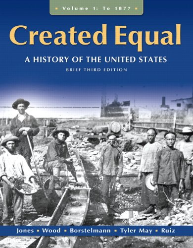 Created Equal: A History of the United States, Brief Edition, Volume 1 (3rd Edition) - Jacqueline A. Jones, Peter H. Wood, Thomas Borstelmann, Elaine Tyler May, Vicki L. Ruiz