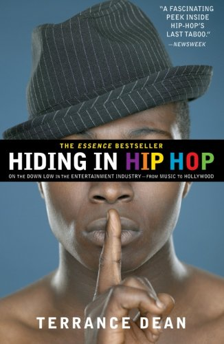 Hiding in Hip Hop: On the Down Low in the Entertainment Industry--from Music to Hollywood - Terrance Dean
