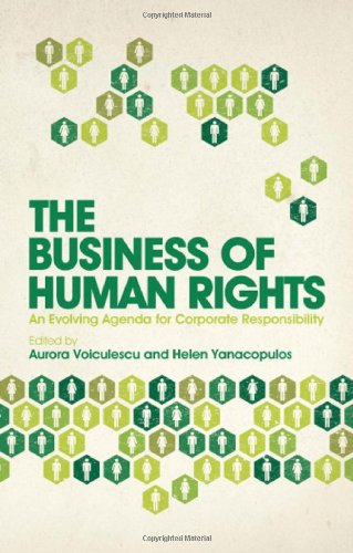The Business of Human Rights: An Evolving Agenda for Corporate Responsibility - Aurora Voiculescu; Helen Yanacopulos