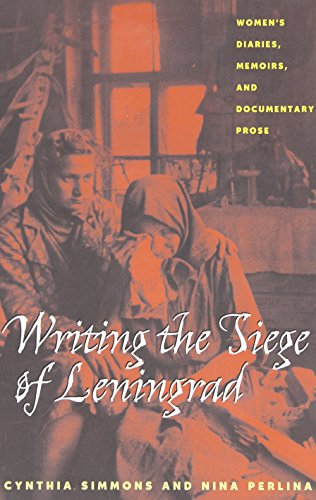 Writing The Siege Of Leningrad: Women's Diaries, Memoirs, and Documentary Prose (Pitt Series in Russian and East European Studies) - Cynthia Simmons; Nina Perlina