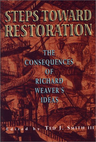 Steps Toward Restoration: The Consequences of Richard Weaver's Ideas - M. Stanton Evanx; George H. Nash; Marion Montgomery