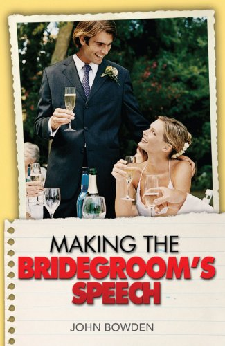The Things That Really Matter About Making the Bridegroom's Speech (Essentials) - John Bowden