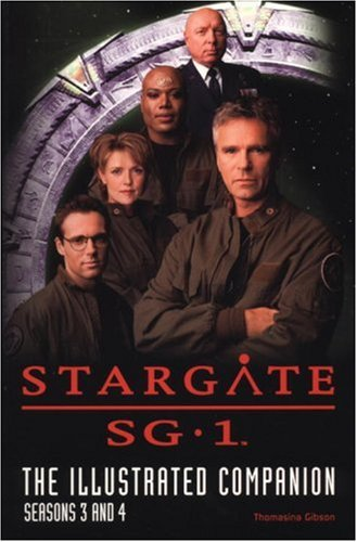 Stargate SG-1 The Illustrated Companion Seasons 3 and 4 - Thomasina Gibson