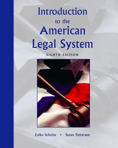 Introduction to the American Legal System (8th Edition) - Enika Schulze, Susan R. Patterson Esq.