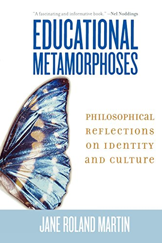 Educational Metamorphoses: Philosophical Reflections on Identity and Culture - Jane Roland Martin