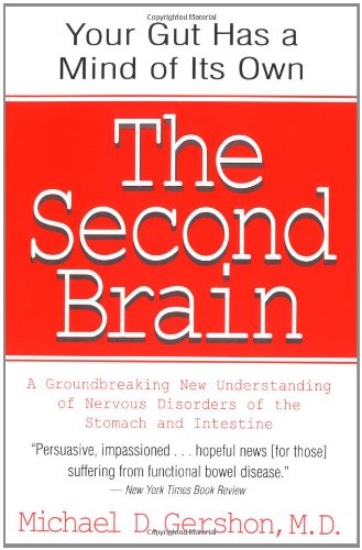 The Second Brain: A Groundbreaking New Understanding of Nervous Disorders of the Stomach and Intestine - Michael Gershon