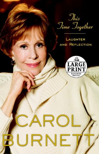This Time Together: Laughter and Reflection (Random House Large Print) - Carol Burnett