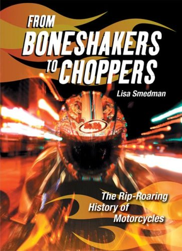 From Boneshakers to Choppers: The Rip-Roaring History of Motorcycles - Lisa Smedman