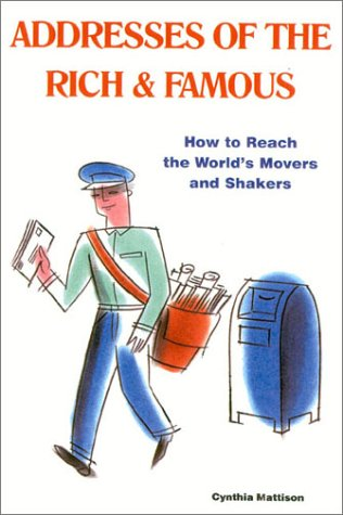 Addresses of the Rich  &  Famous: How to Reach the World's Movers and Shakers - Cynthia Mattison