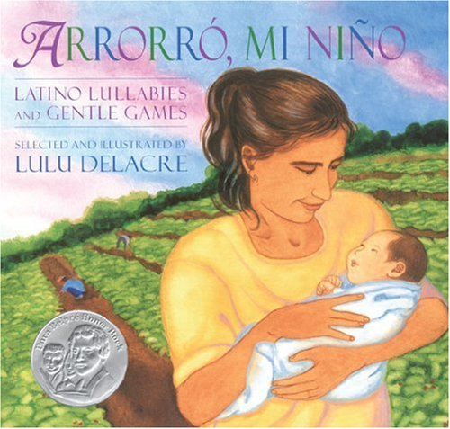 Arrorro, Mi Nino / Hushaby Baby: Latino Lullabies and Gentle Games (Pura Belpre Honor Book. Illustrator (Awards)) - Lulu Delacre