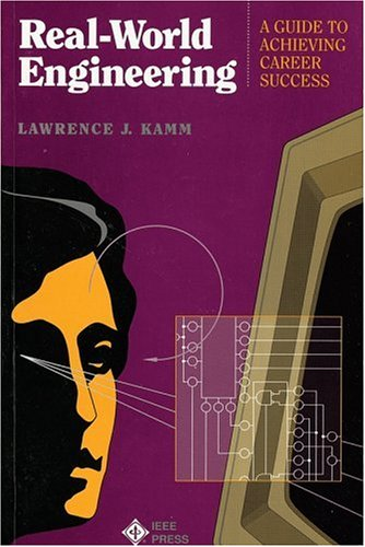 Real-World Engineering: A Guide to Achieving Career Success - Lawrence J. Kamm