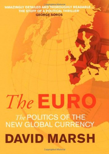 The Euro: The Politics of the New Global Currency - David Marsh