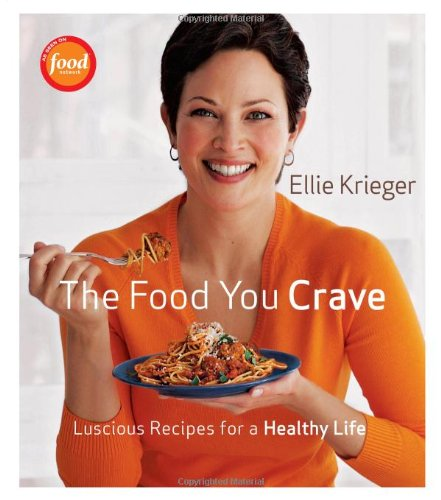 The Food You Crave: Luscious Recipes for a Healthy Life - Ellie Krieger