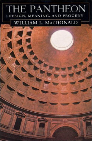 The Pantheon: Design, Meaning, and Progeny, With a New Foreword by John Pinto, Second Edition - William L. MacDonald