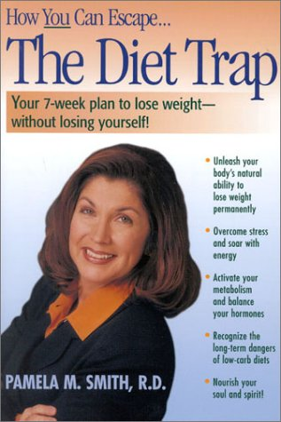 The Diet Trap: Your 7-Week Plan to Lose Weight--Without Losing Yourself! - Pamela M. Smith
