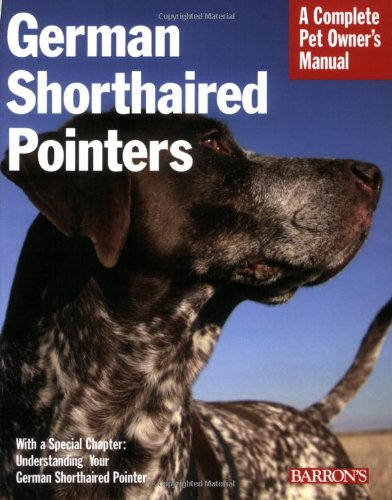 German Shorthaired Pointers (Complete Pet Owner's Manual) - Chris C. Pinney D.V.M.