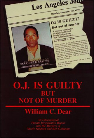 O.J. Is Guilty But Not of Murder - William C. Dear